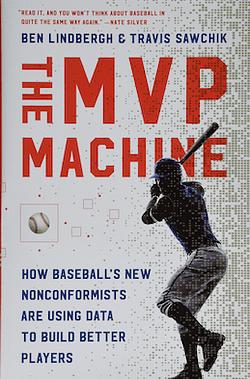 The MVP Machine by Ben Lindbergh & Travis Sawchik