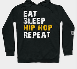 Eat.Sleep.Hip Hop. Repeat Hoodie